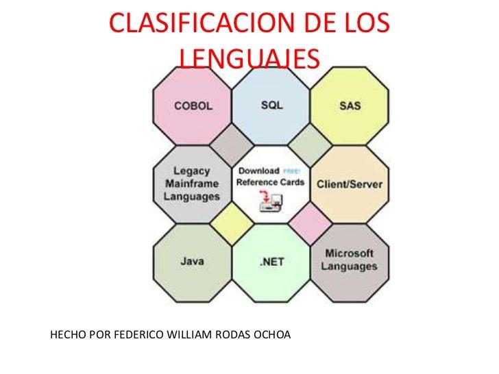 CLASIFICACION DE LOS LENGUAJES<br />HECHO POR FEDERICO WILLIAM RODAS OCHOA<br />