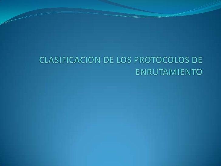 CLASIFICACION DE LOS PROTOCOLOS DE ENRUTAMIENTO<br />