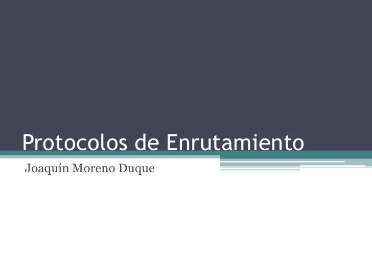 Protocolos de Enrutamiento<br />Joaquín Moreno Duque<br />