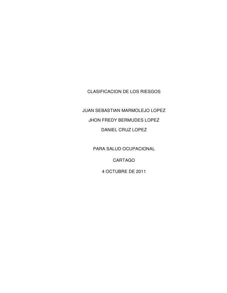 CLASIFICACION DE LOS RIESGOS<br />JUAN SEBASTIAN MARMOLEJO LOPEZ<br />JHON FREDY BERMUDES LOPEZ<br />DANIEL CRUZ LOPEZ<br ...