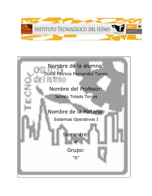 Nombre de la alumna: Dulce Patricia Fernandez Torres Nombre del Profesor: Jacinto Toledo Torres Nombre de la Materia: Sist...