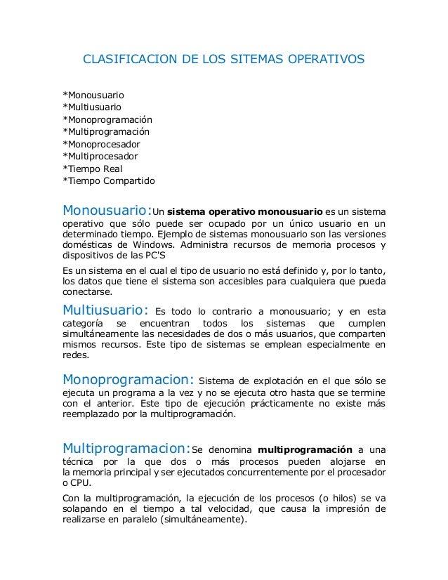 CLASIFICACION DE LOS SITEMAS OPERATIVOS *Monousuario *Multiusuario *Monoprogramación *Multiprogramación *Monoprocesador *M...
