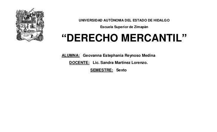 """UNIVERSIDAD AUTÒNOMA DEL ESTADO DE HIDALGO                 Escuela Superior de Zimapàn""""DERECHO MERCANTIL""""ALUMNA: Geovanna ..."""