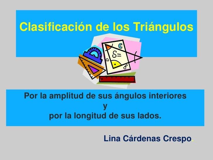 Clasificación de los Triángulos<br />Por la amplitud de sus ángulos interioresypor la longitud de sus lados.<br />Lina Cár...