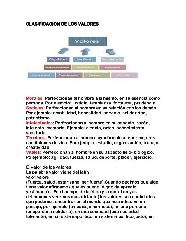 CLASIFICACION DE LOS VALORESMorales: Perfeccionan al hombre a si mismo, en su esencia comopersona. Por ejemplo: justicia, ...