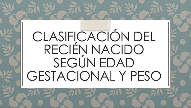 CLASIFICACIÓN DEL RECIÉN NACIDO SEGÚN EDAD GESTACIONAL Y PESO
