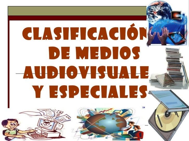 CLASIFICACIÓN    DE MEDIOS  .  AUDIOVISUALES  .   Y ESPECIALES