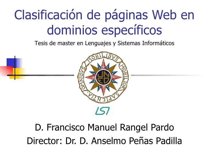 Clasificación de páginas Web en dominios específicos D. Francisco Manuel Rangel Pardo Director: Dr. D. Anselmo Peñas Padil...