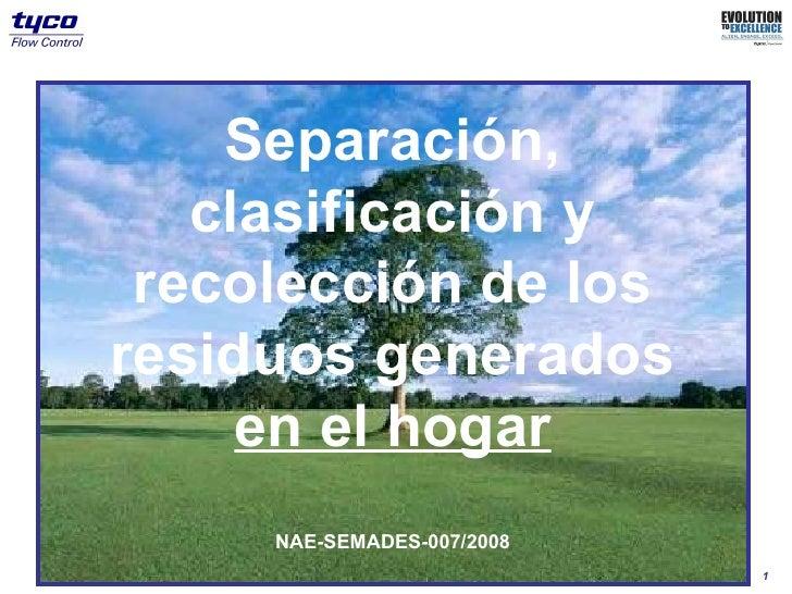 Separación,    clasificación y  recolección de los residuos generados      en el hogar      NAE-SEMADES-007/2008          ...