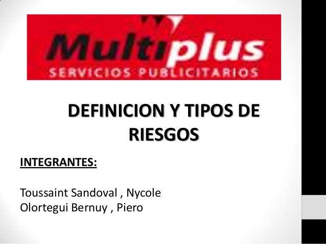 DEFINICION Y TIPOS DE RIESGOS INTEGRANTES: Toussaint Sandoval , Nycole Olortegui Bernuy , Piero
