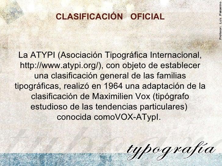 La ATYPI (Asociación Tipográfica Internacional, http://www.atypi.org/), con objeto de establecer una clasificación general...
