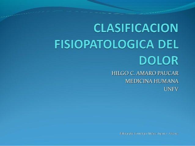 HILGO C. AMARO PAUCARHILGO C. AMARO PAUCAR MEDICINA HUMANAMEDICINA HUMANA UNFVUNFV Bibliografia: Semiologia Medica. Argent...