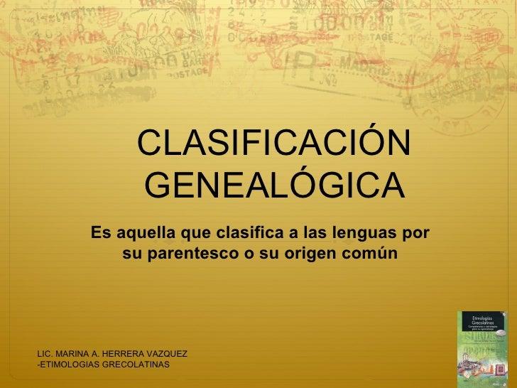 CLASIFICACIÓN                   GENEALÓGICA          Es aquella que clasifica a las lenguas por              su parentesco...