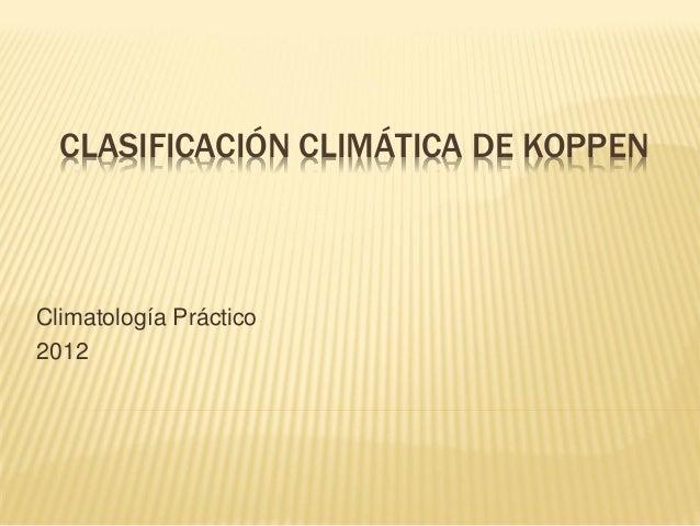 CLASIFICACIÓN CLIMÁTICA DE KOPPEN  Climatología Práctico 2012