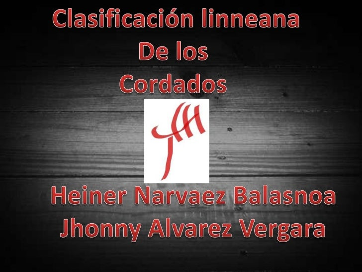 Clasificación linneana<br />De los <br />Cordados <br />Heiner Narvaez Balasnoa<br />JhonnyAlvarez Vergara<br />