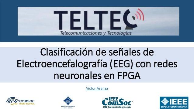 Clasificación de señales de Electroencefalografía (EEG) con redes neuronales en FPGA Victor Asanza