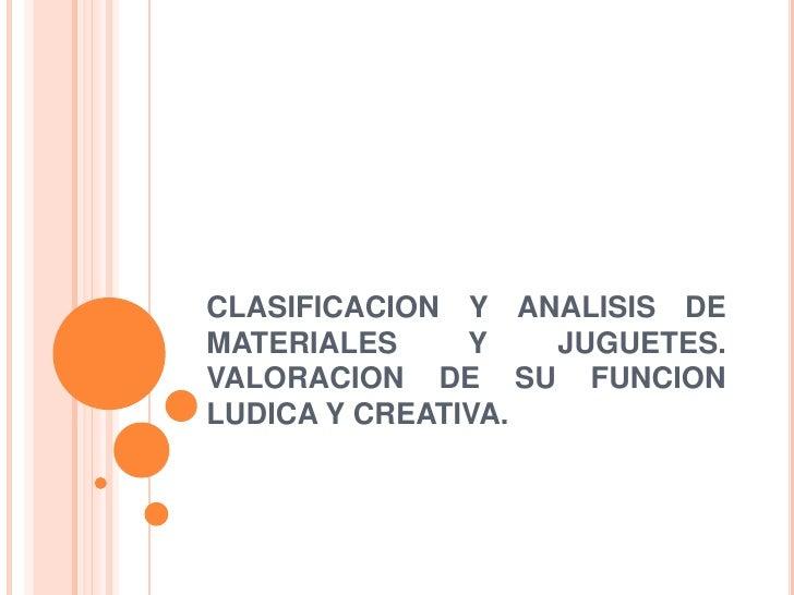 CLASIFICACION Y ANALISIS DE MATERIALES Y JUGUETES. VALORACION DE SU FUNCION LUDICA Y CREATIVA.<br />