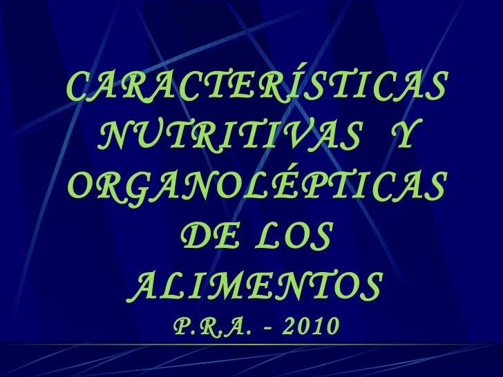 CARACTERÍSTICAS NUTRITIVAS  Y ORGANOLÉPTICAS DE LOS ALIMENTOS P.R.A. - 2010