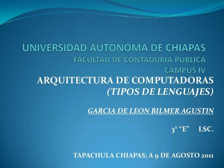 UNIVERSIDAD AUTONOMA DE CHIAPASFACULTAD DE CONTADURIA PUBLICACAMPUS IV<br />ARQUITECTURA DE COMPUTADORAS<br />(TIPOS DE LE...