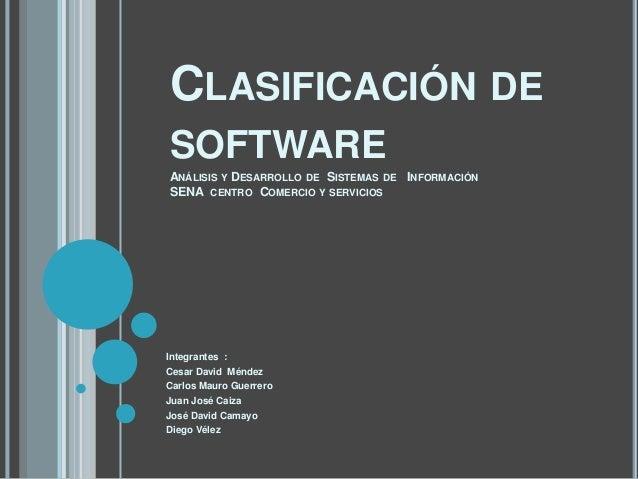 CLASIFICACIÓN DESOFTWAREANÁLISIS Y DESARROLLO DE SISTEMAS DE INFORMACIÓNSENA CENTRO COMERCIO Y SERVICIOSIntegrantes :Cesar...