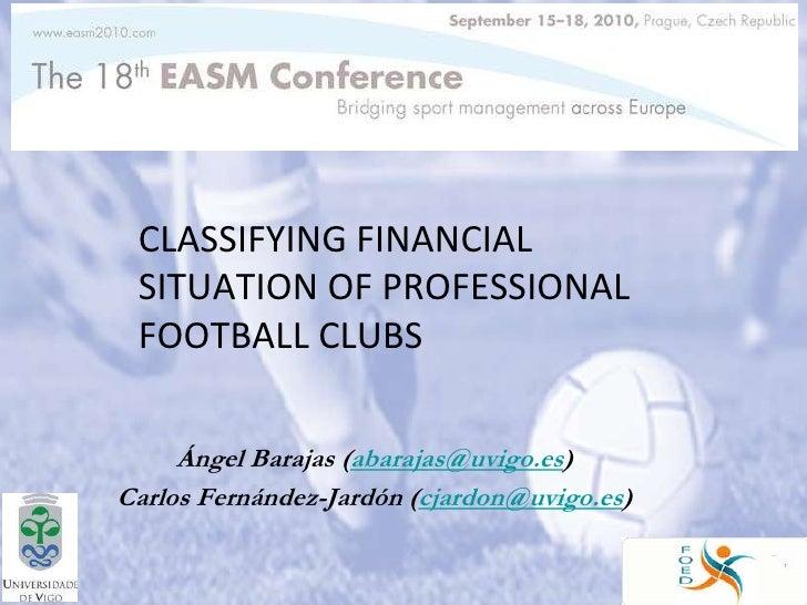 Classifying financial situation of professional football clubs<br />Ángel Barajas (abarajas@uvigo.es) <br />Carlos Fernánd...