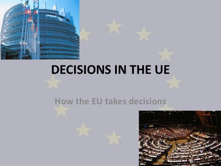 DECISIONS IN THE UEHow the EU takes decisions