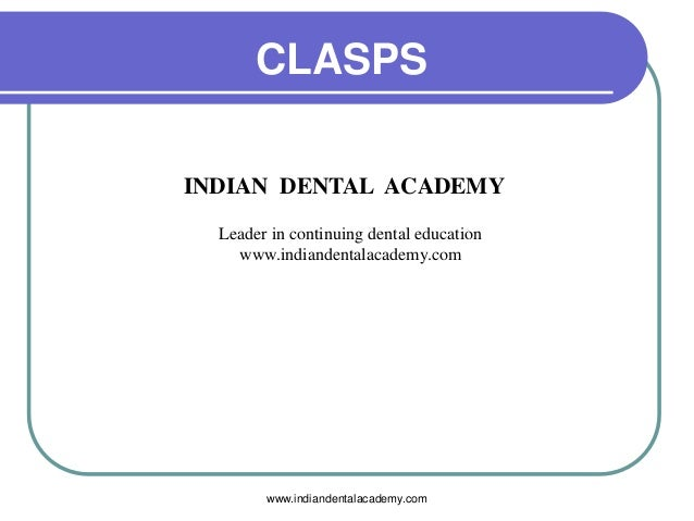 CLASPS INDIAN DENTAL ACADEMY Leader in continuing dental education www.indiandentalacademy.com www.indiandentalacademy.com