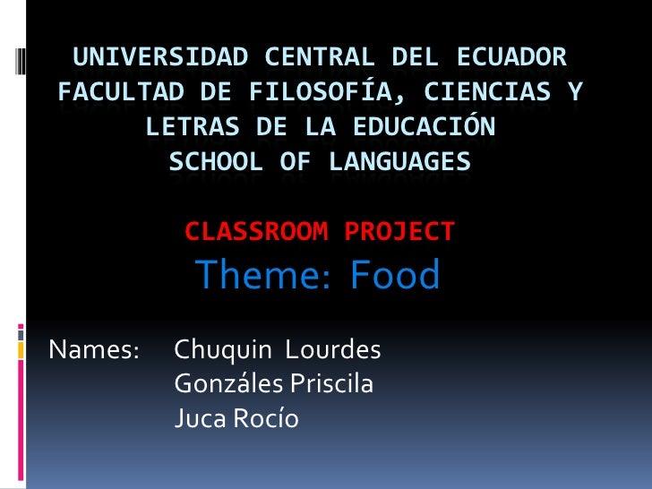 UNIVERSIDAD CENTRAL DEL ECUADORFacultad de filosofía, ciencias y letras de la educaciónSchool of languagesclassroom Projec...