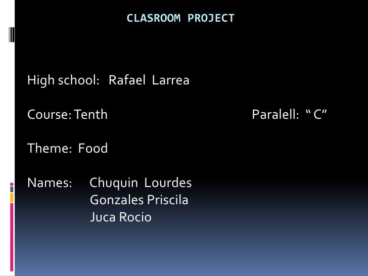 """clasroom Project<br />Highschool:   Rafael  Larrea<br />Course: TenthParalell:  """" C""""<br />Theme:  Food<br />Names:      Ch..."""