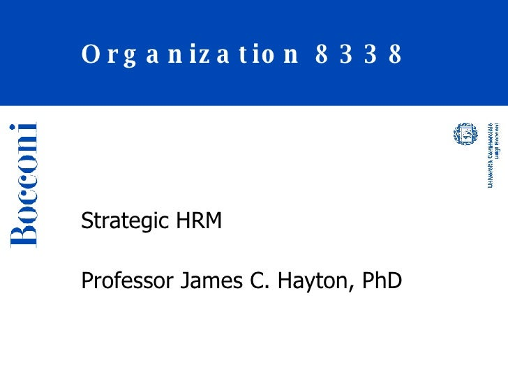 Organization 8338 Strategic HRM Professor James C. Hayton, PhD