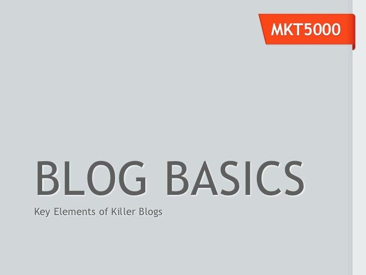 MKT5000BLOG BASICSKey Elements of Killer Blogs