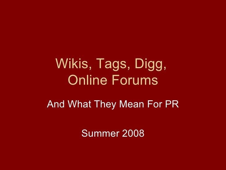 Wikis, Tags, Digg,  Online Forums And What They Mean For PR Summer 2008