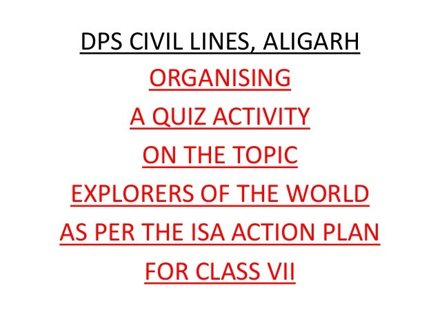 DPS CIVIL LINES, ALIGARH ORGANISING A QUIZ ACTIVITY ON THE TOPIC EXPLORERS OF THE WORLD AS PER THE ISA ACTION PLAN FOR CLA...