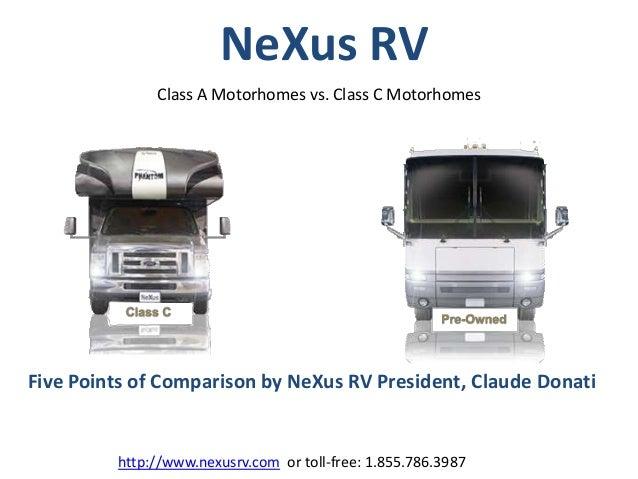 NeXus RV              Class A Motorhomes vs. Class C MotorhomesFive Points of Comparison by NeXus RV President, Claude Don...
