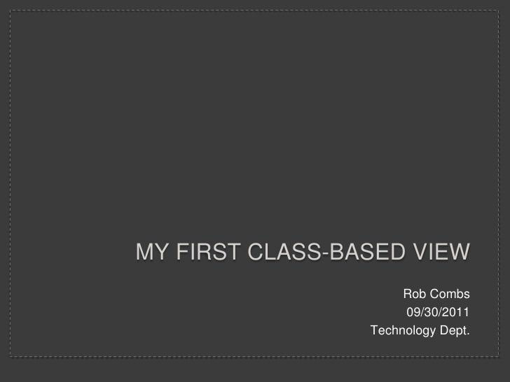 My First Class-based view<br />Rob Combs<br />09/30/2011<br />Technology Dept.<br />