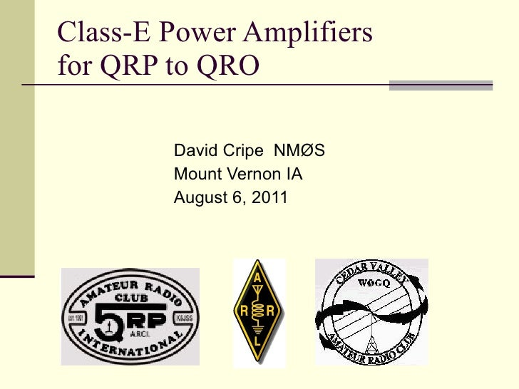 Class-E Power Amplifiers  for QRP to QRO <ul><li>David Cripe  NMØS </li></ul><ul><li>Mount Vernon IA </li></ul><ul><li>Aug...