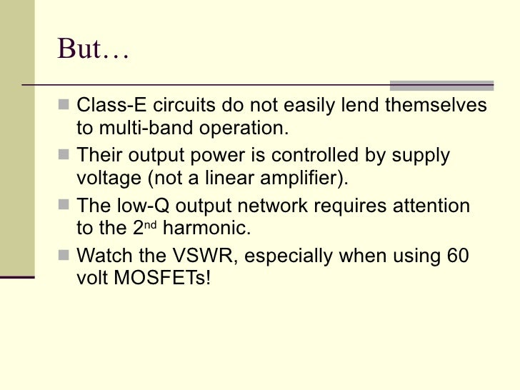 class e power amplifier thesis A class-e amplifier consists of a single transistor which is driven as a switch and a passive output load network the output load network is a tuned resonant circuit and is designed to minimize the voltage and current waveforms overlapping, thus minimize the power dissipation in the transistor.