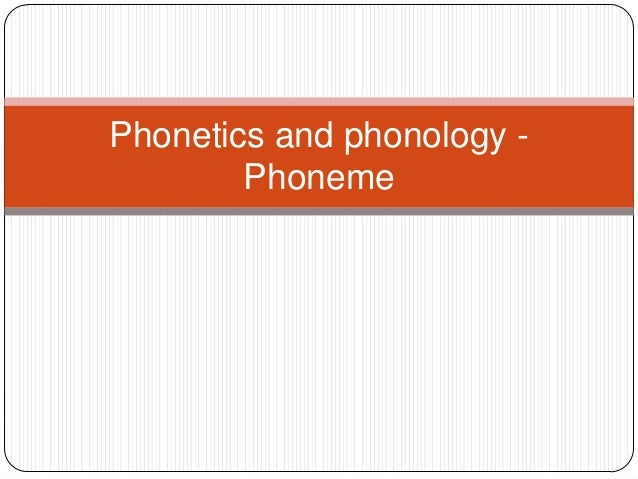 Phonetics and phonology -        Phoneme
