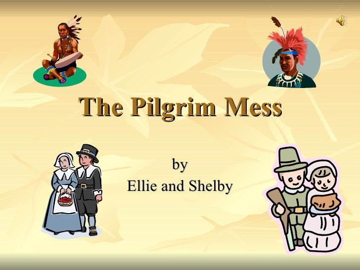 The Pilgrim Mess by Ellie and Shelby