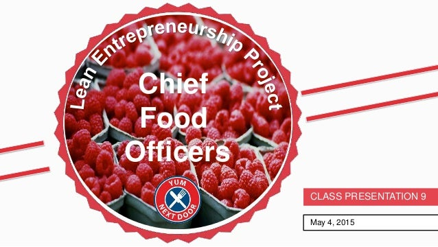 May 4, 2015 CLASS PRESENTATION 9 Chief Food Officers