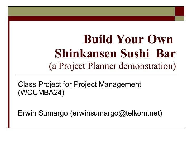 Build Your Own  Shinkansen Sushi  Bar (a Project Planner demonstration) Class Project for Project Management (WCUMBA24) Er...
