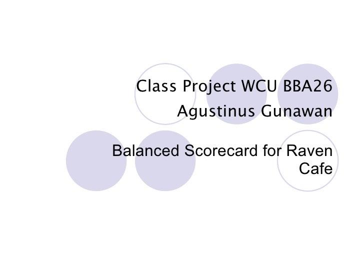 Class Project WCU BBA26 Agustinus Gunawan Balanced Scorecard for Raven Cafe
