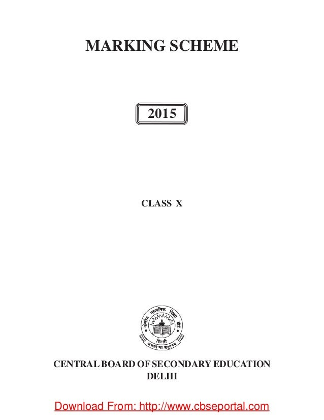 MARKING SCHEME CLASS X CENTRALBOARD OF SECONDARY EDUCATION DELHI 2015 Download From: http://www.cbseportal.com