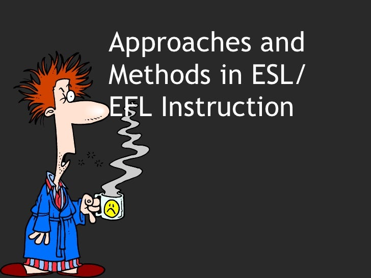 Approaches and Methods in ESL/ EFL Instruction