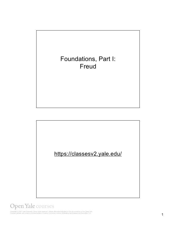Foundations, Part I:         Freud      https://classesv2.yale.edu/                                     1