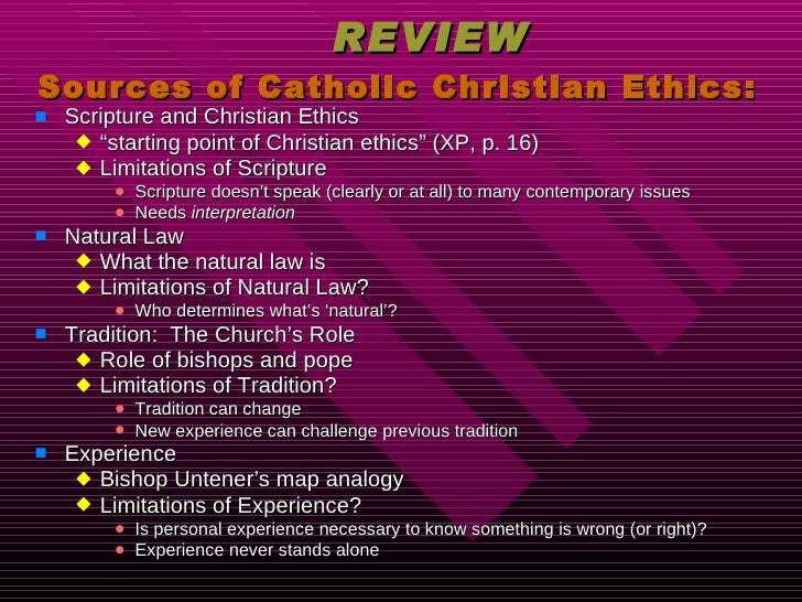 """REVIEW Sources of Catholic Christian Ethics: <ul><li>Scripture and Christian Ethics </li></ul><ul><ul><li>"""" starting point..."""