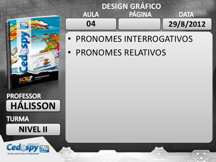 DESIGN GRÁFICO               04                    29/8/2012            • PRONOMES INTERROGATIVOS            • PRONOMES RE...