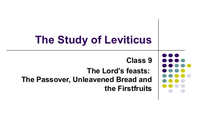 The Study of Leviticus Class 9 The Lord's feasts: The Passover, Unleavened Bread and the Firstfruits