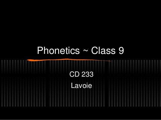 Phonetics ~ Class 9  CD 233  Lavoie