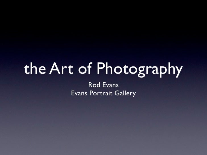 the Art of Photography            Rod Evans       Evans Portrait Gallery